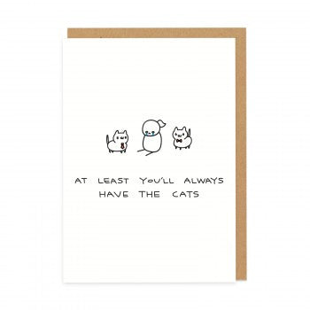 "HUMOR- OD - ""AT LEAST YOU'LL ALWAYS HAVE THE CATS"""
