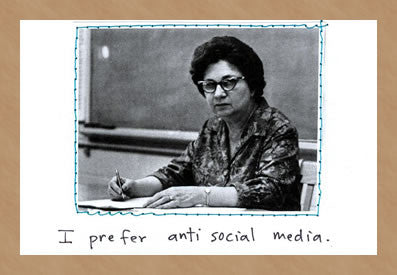 ANTI SOCIAL MEDIA - GREETING CARD