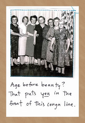 AGE BEFORE BEAUTY? - GREETING CARD