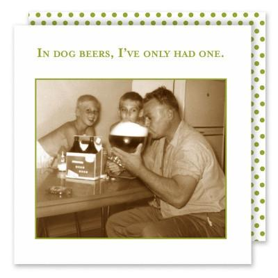 BEVERAGE NAPKINS - SM - IN DOG BEERS, I'VE ONLY HAD ONE