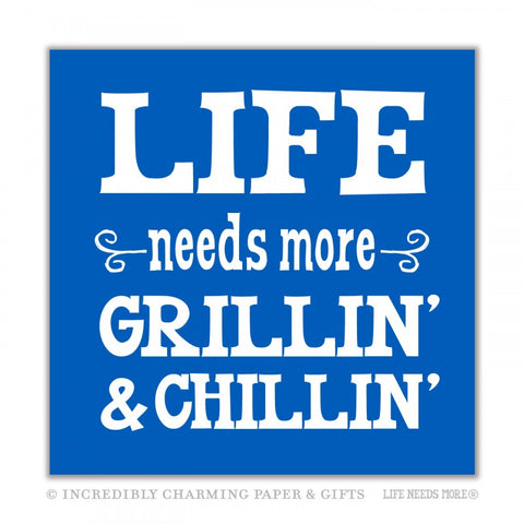 BEVERAGE NAPKINS - ICPG - LIFE NEEDS MORE GRILLIN' & CHILLIN'