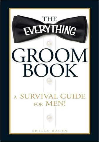 THE EVERYTHING GROOM BOOK - A SURVIVAL GUIDE FOR MEN