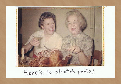 HERE'S TO STRETCH PANTS! - GREETING CARD