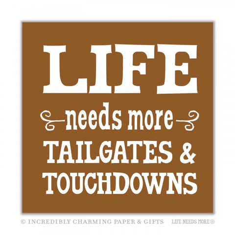 BEVERAGE NAPKINS - ICPG - LIFE NEEDS MORE MORE TAILGATES & TOUCHDOWNS