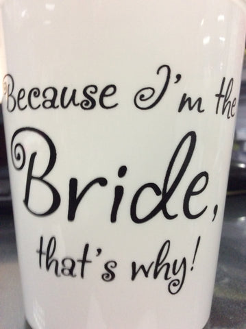 "CUPS- PA- BECAUSE I""M THE BRIDE, THAT'S WHY"