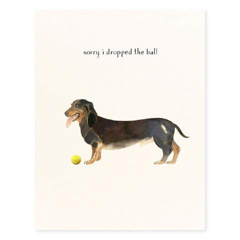 SORRY I DROPPED THE BALL - GREETING CARD