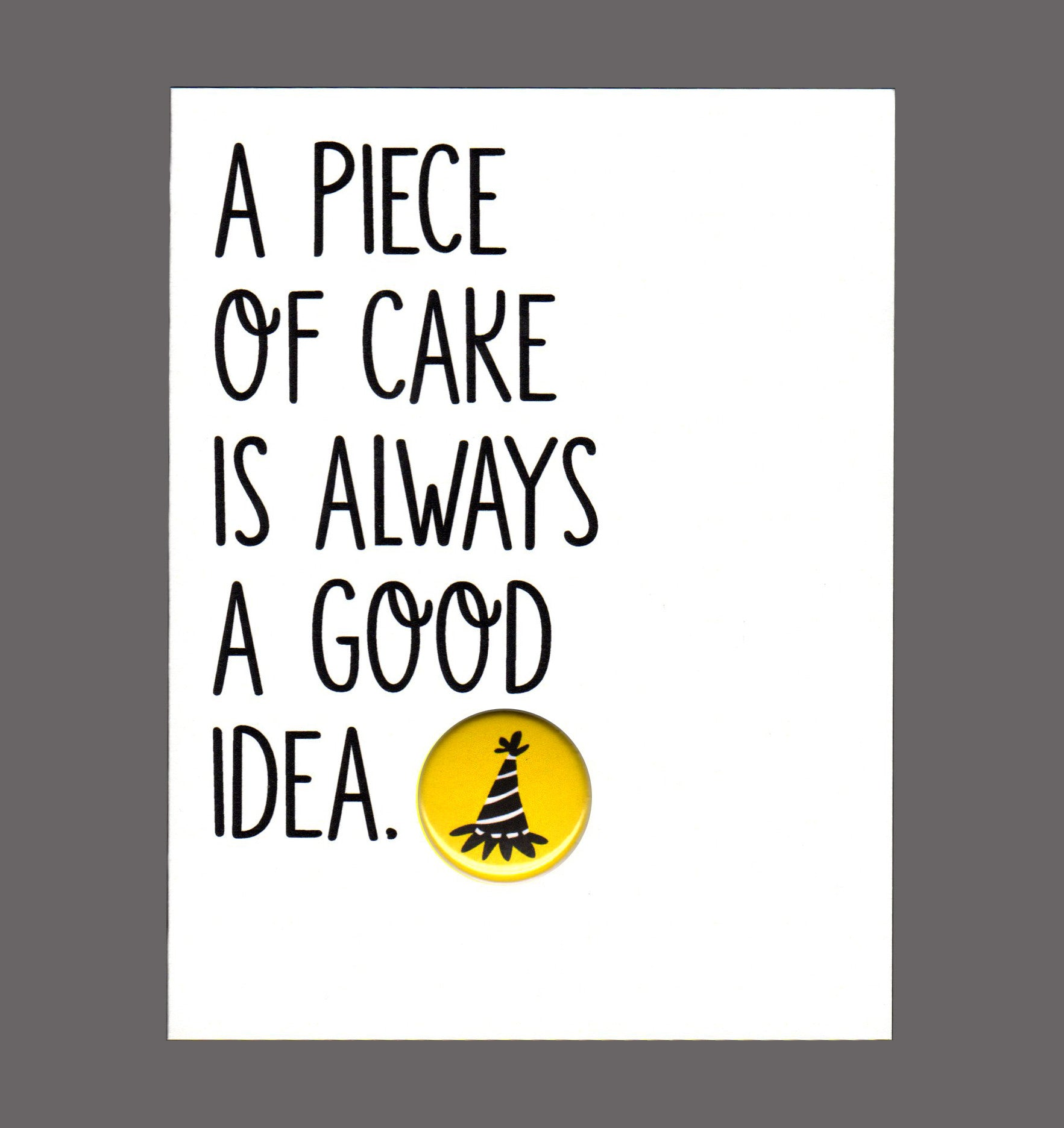 A Piece Of Cake Is Always A Good Idea Fun Birthday Card BBerish – Joke Birthday Card