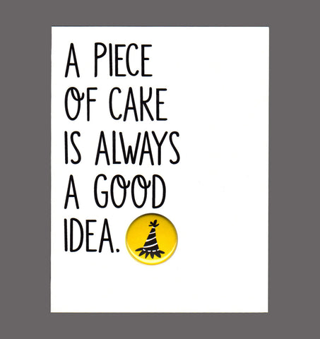 A Piece Of Cake Is Always A Good Idea - Fun Birthday Card
