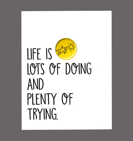 Life Is Lots Of Doing And Plenty Of Trying - Encouragement, Good Work, Congratulations Card