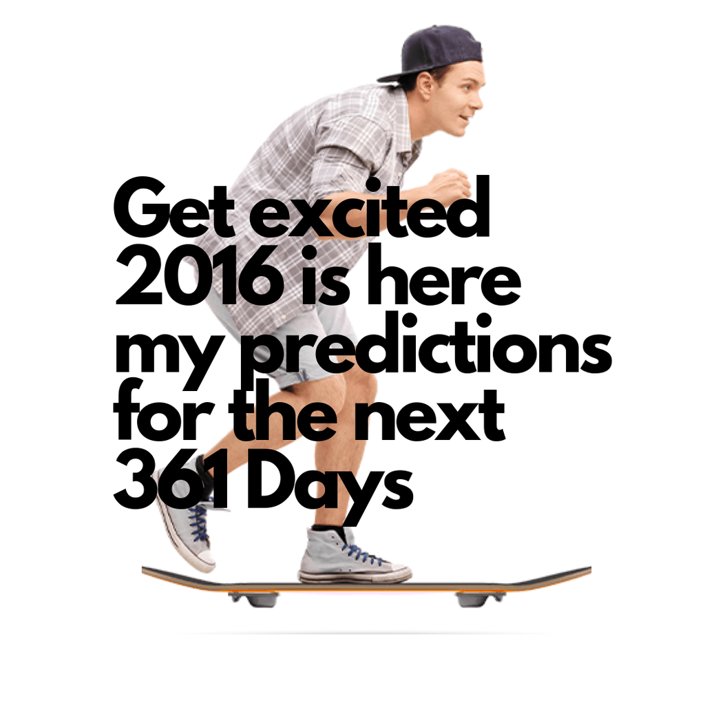 Get Excited, 2016 Is Here — my predictions for the next 361 days