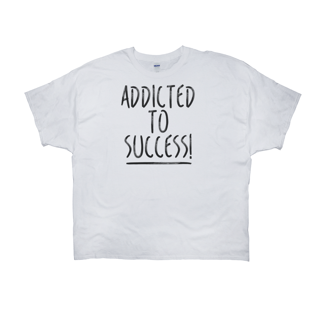 Addicted To Success Shirts