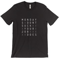 Mondays Don't Suck Your Job Does T-Shirt