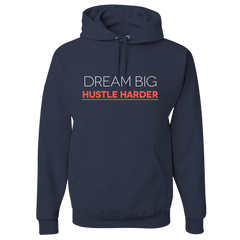 Dream Big Hustle Harder Hoodies
