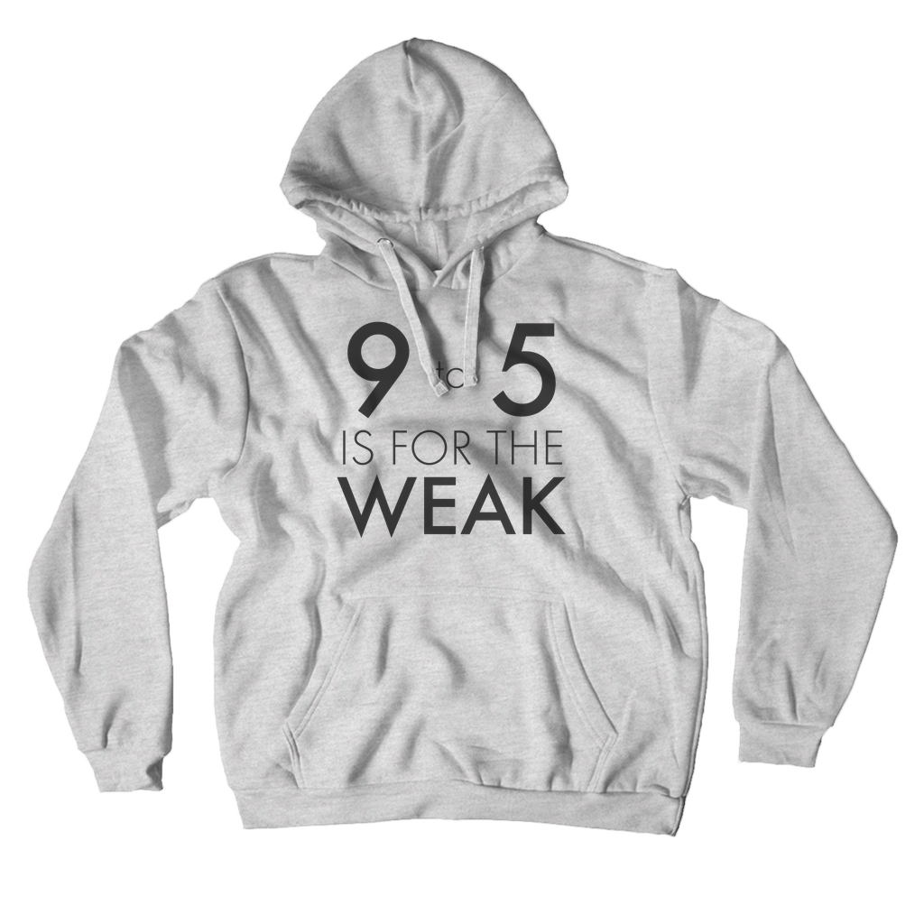 9 To 5 Is For The Weak Hoodie