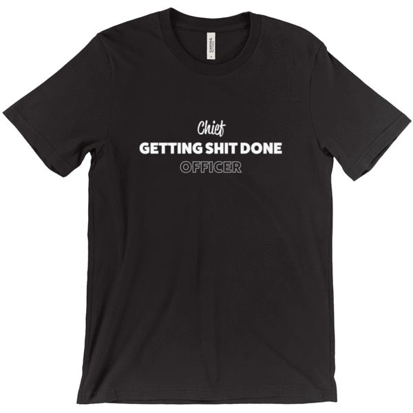 Chief Getting Shit Done Officer Tee Shirts