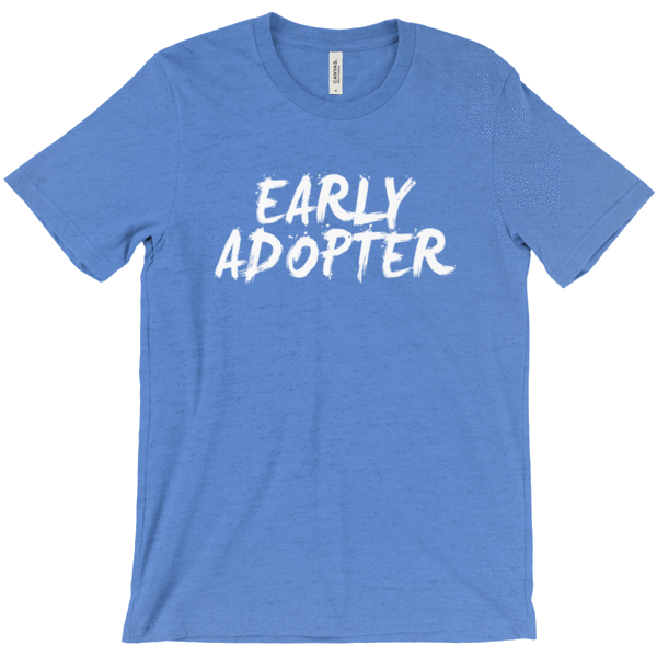 Early Adopter Shirts