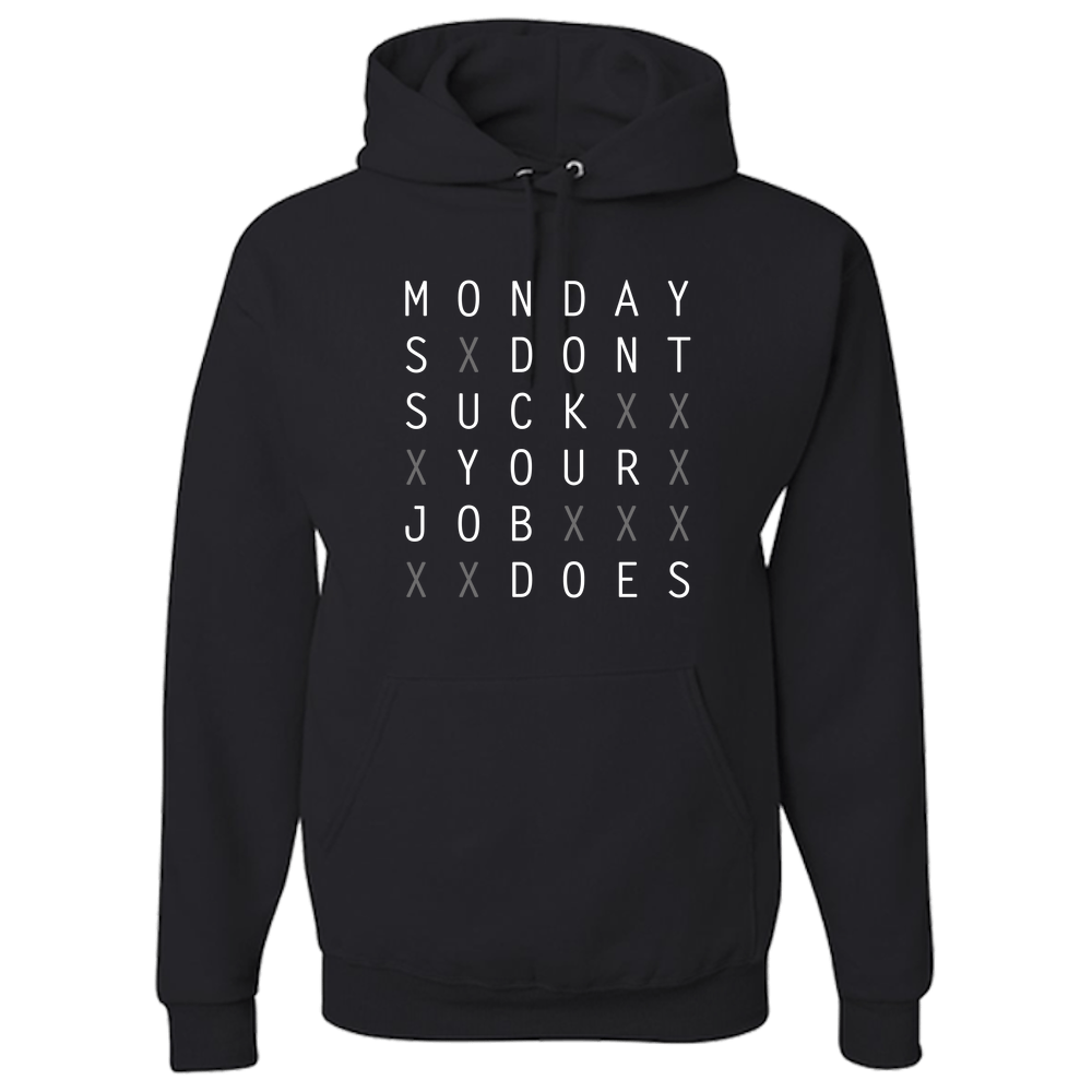 Monday's Don't Suck Your Job Does Hoodies