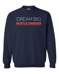 Dream Big Hustle Harder Sweatshirts