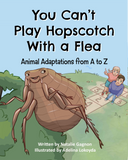 You Can't Play Hopscotch with a Flea (Animal Adaptations from A to Z)