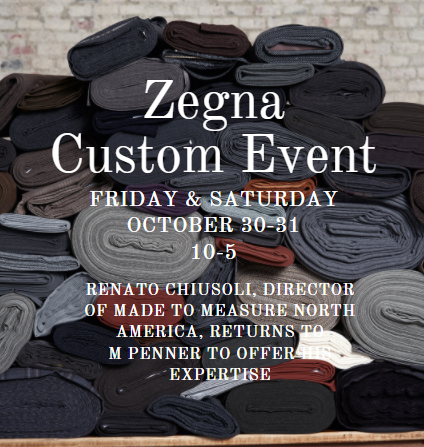 Zegna Custom Event at M PENNER in Uptown Park.  Friday & Saturday, October 30-31, 2020, 10-5.  Renato Chiusoli, Director of Made to Measure North America, returns to M PENNER to offer his expertise.