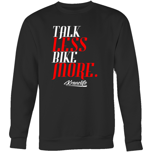 TALK LESS BIKE MORE CREWNECK SWEATSHIRT