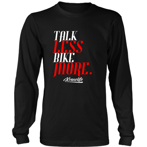 TALK LESS BIKE MORE LONG-SLEVE SHIRT