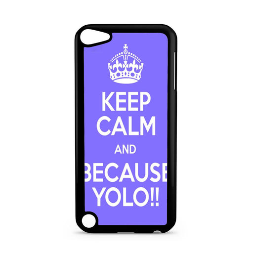 Keep Calm And Because Yolo Blue iPod Touch 5 case