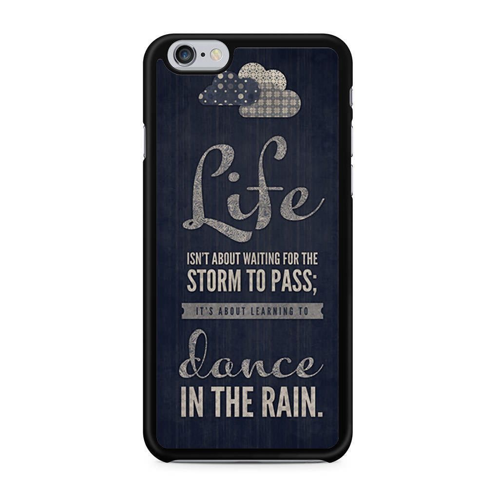 Life Quote Dance In The Rain iPhone 6 6s case
