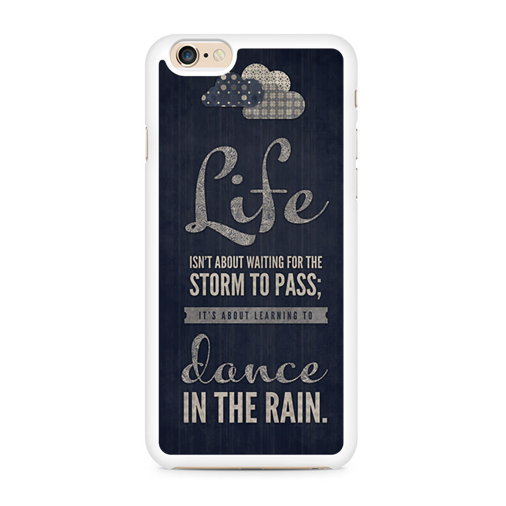 Life Quote Dance In The Rain iPhone 6/6s case