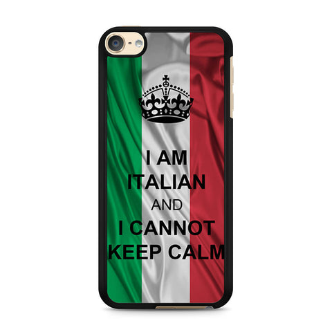 I Am Italian And I Can Not Keep Calm iPod Touch 6 case