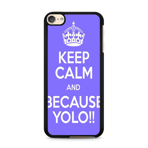 Keep Calm And Because Yolo Blue iPod Touch 6 case