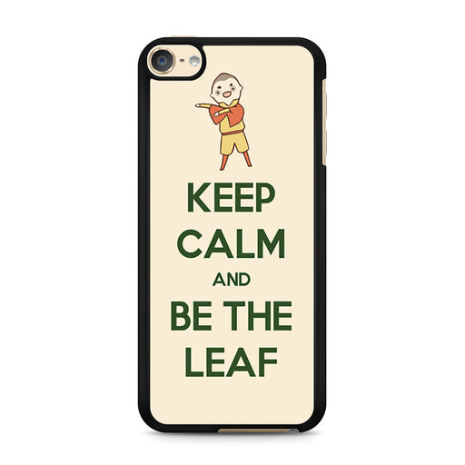 Keep Calm And Be The Leaf Avatar Aang iPod Touch 6 case