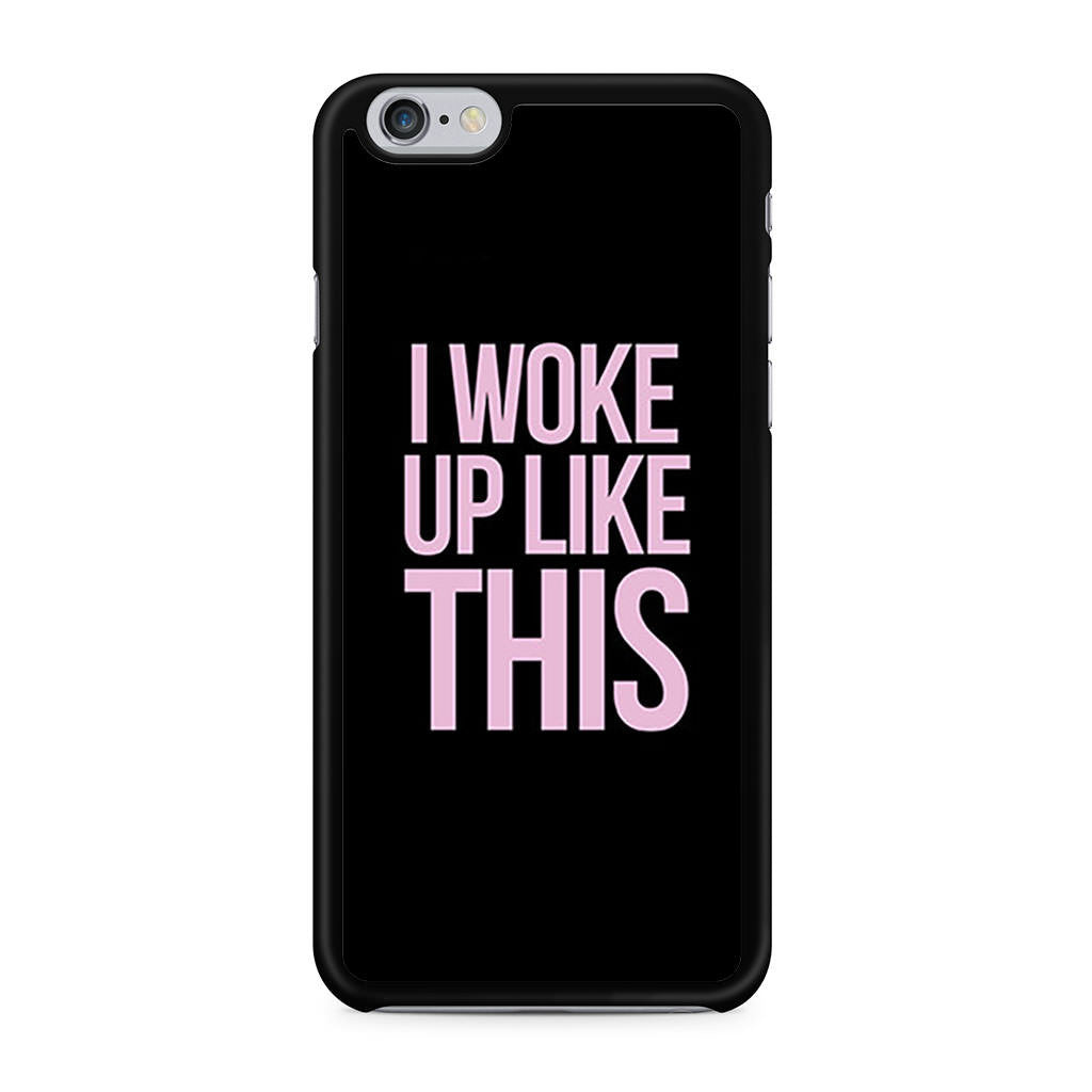I Woke Up Like This iPhone 6 6s case