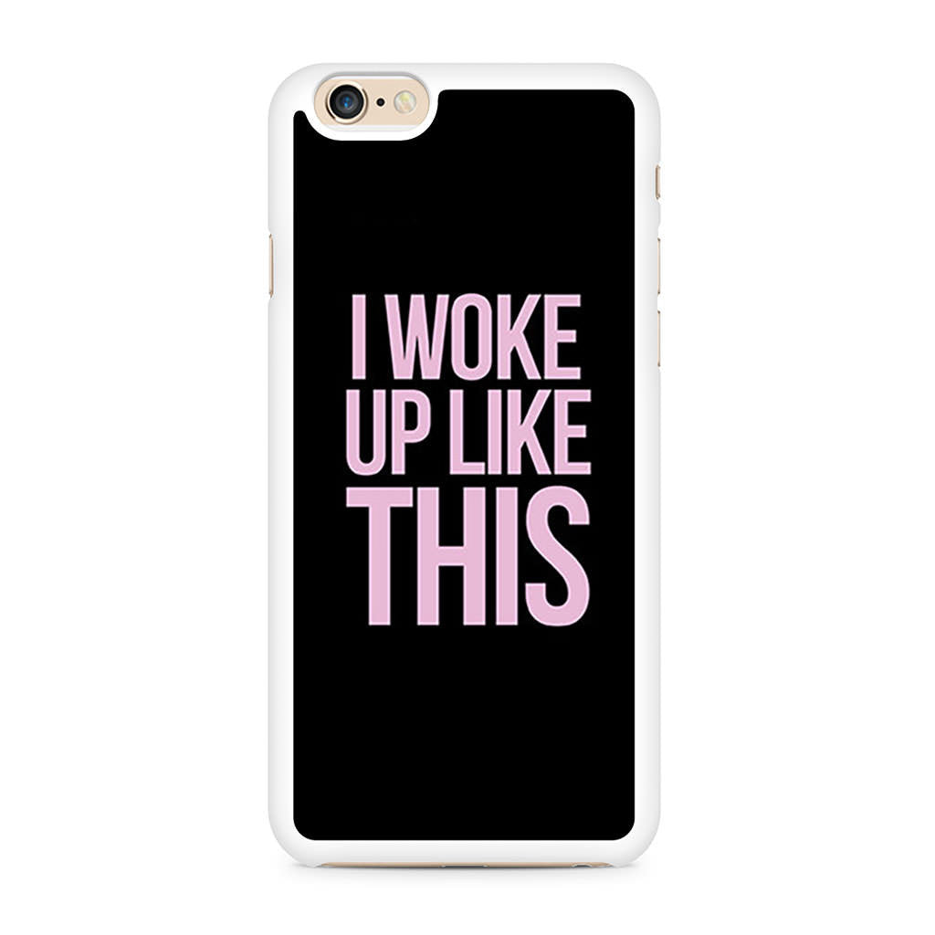 I Woke Up Like This iPhone 6/6s case