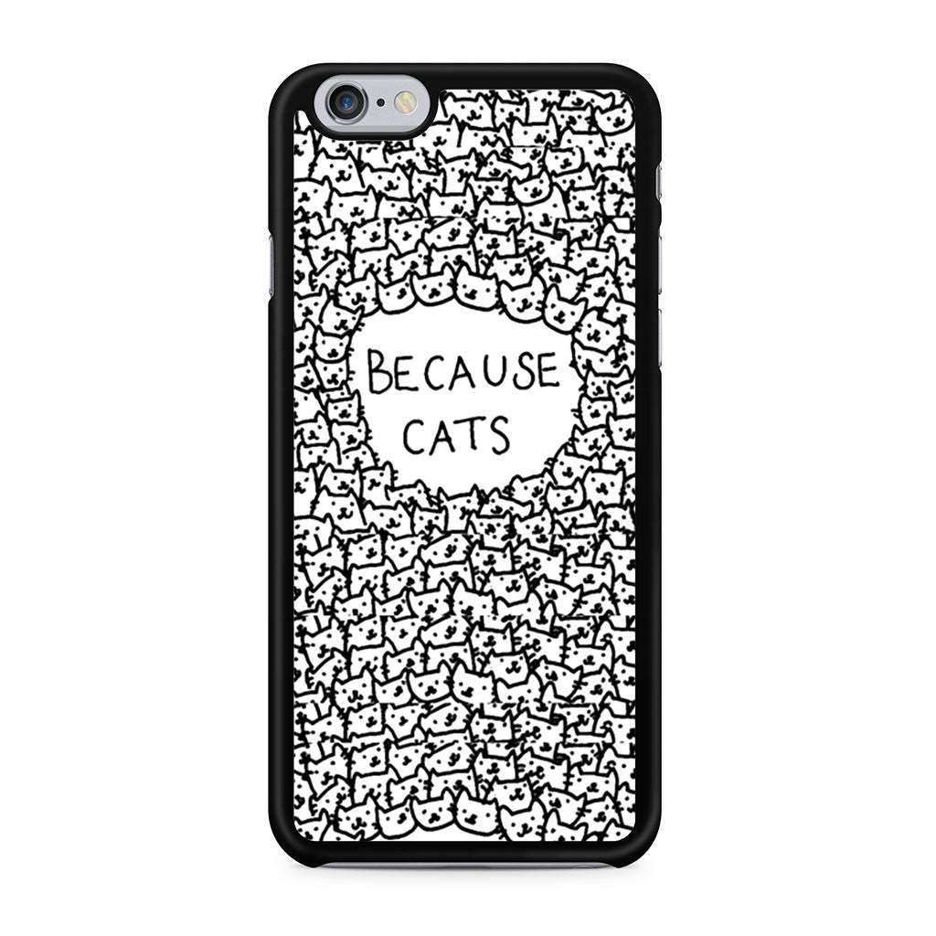 Because Cats Black and White iPhone 6 6s case