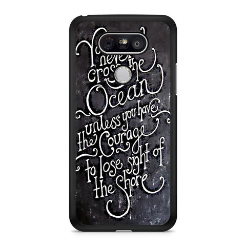 Inspirational Quote You Can Never Cross The Ocean LG G5 case