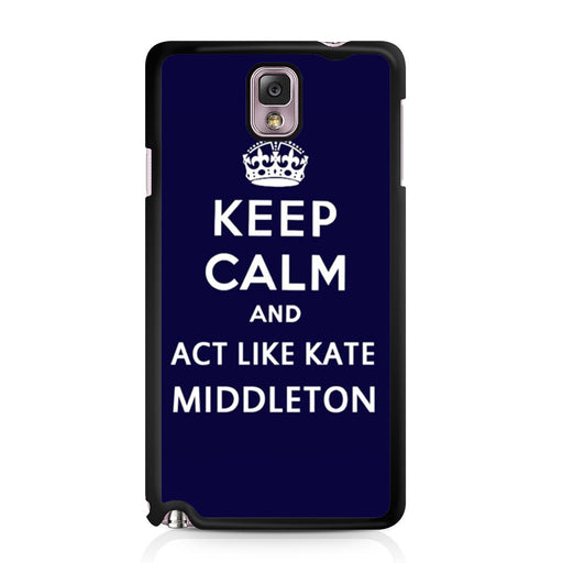 Keep Calm And Act Like Kate Middleton Samsung Galaxy Note 3 case