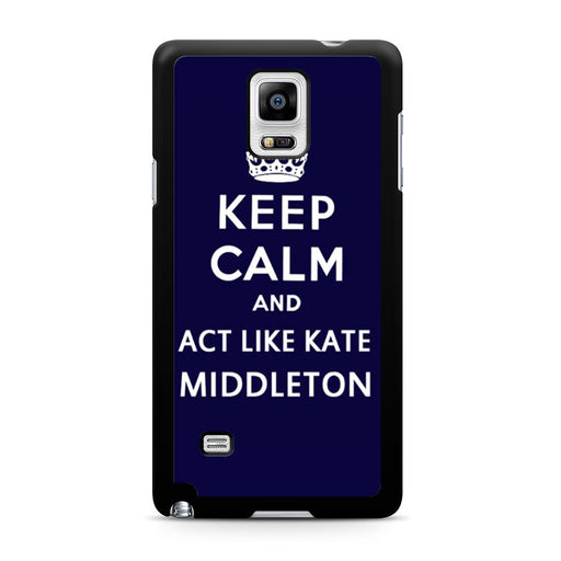Keep Calm And Act Like Kate Middleton Samsung Galaxy Note 4 case