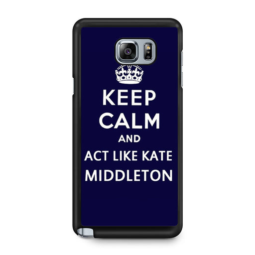 Keep Calm And Act Like Kate Middleton Samsung Galaxy Note 5 case