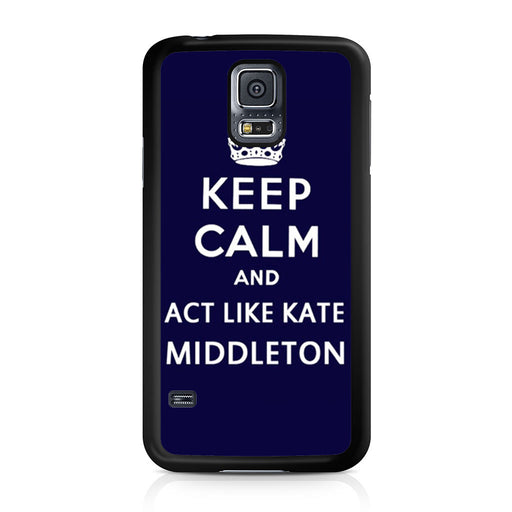 Keep Calm And Act Like Kate Middleton Samsung Galaxy S5 case