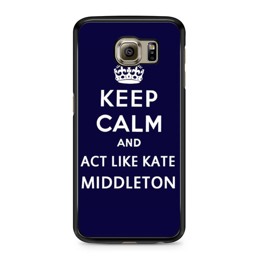 Keep Calm And Act Like Kate Middleton Samsung Galaxy S6 case