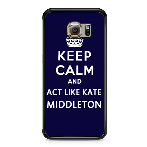 Keep Calm And Act Like Kate Middleton Samsung Galaxy S6 Edge case