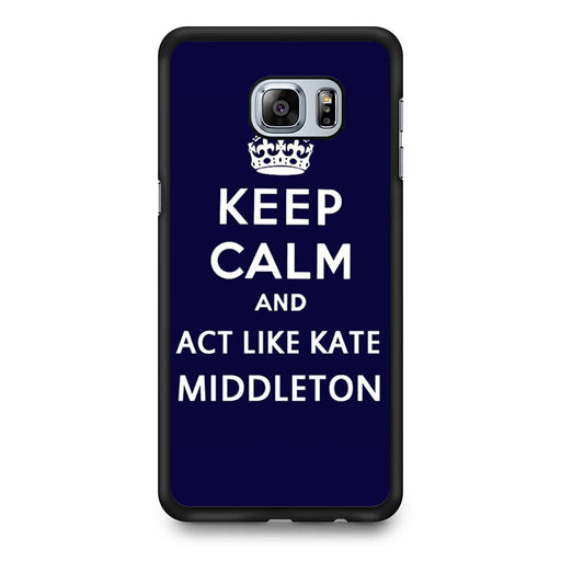 Keep Calm And Act Like Kate Middleton Samsung Galaxy S6 Edge Plus case