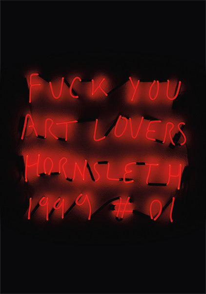 """F.Y.A.L. 1999"" Wall Art by Hornsleth. Affordable art poster, created from the original neon art piece. Hornsleth provokes the established art elite by this statement - ""Fu*k You Art Lovers""."