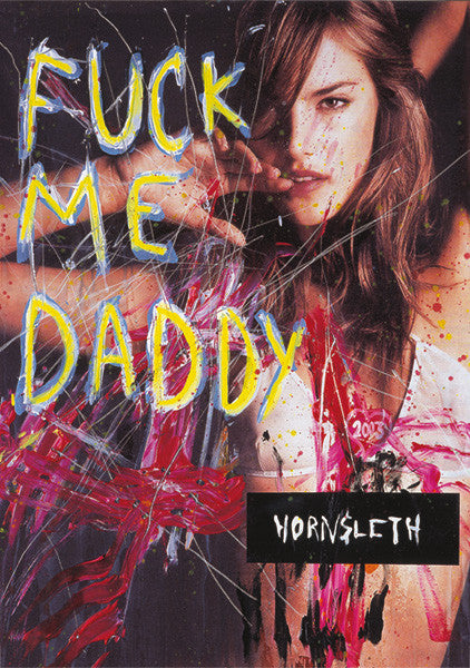 """FU*K ME DADDY"" Wall Art by Hornsleth. Affordable art poster, created from the original art piece. A sexy and provocative art piece by Danish artist Kristian von Hornsleth, with the words ""FU*K ME DADDY""."