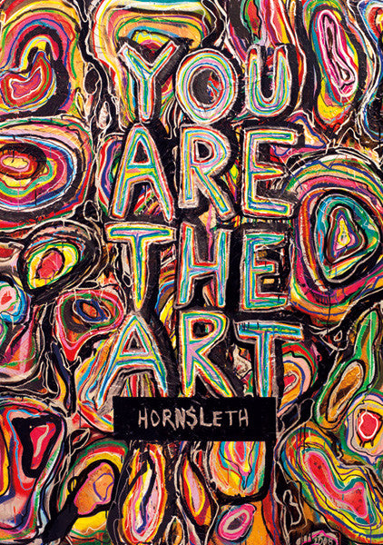 """YOU ARE THE ART"" Wall Art Poster by Hornsleth. Colorful and abstract paint strokes forming circles and large letters."