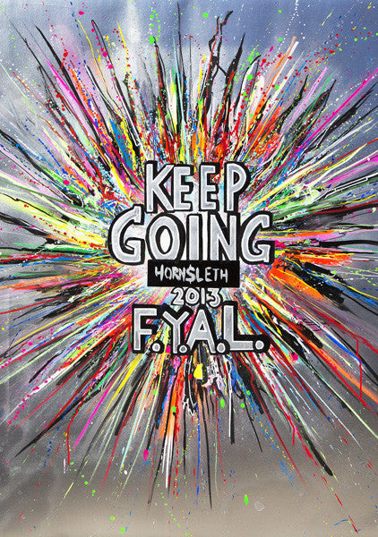 """KEEP GOING F.Y.A.L."" Art Poster. An explosion of colorful painting with the famous motto by Hornsleth in the middle: F*ck you art lovers (F.Y.A.L.)"