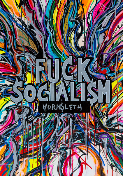 """F*CK SOCIALISM"" Wall Art Poster. Big and bold statement and colorful paint strokes by Hornsleth."