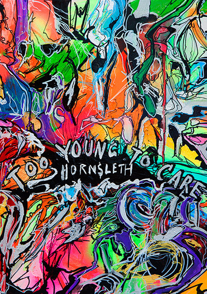 """TOO YOUNG TO CARE"" Wall Art Poster by Hornsleth. Crooked uppercase letters surrounded by chaotic bright colorful and abstract paint strokes."