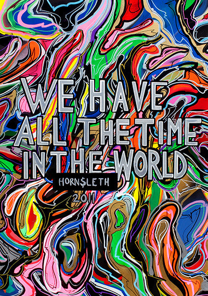 """WE HAVE ALL THE TIME IN THE WORLD"" Wall Art Poster by Hornsleth. Colorful paint strokes, merging and separating."